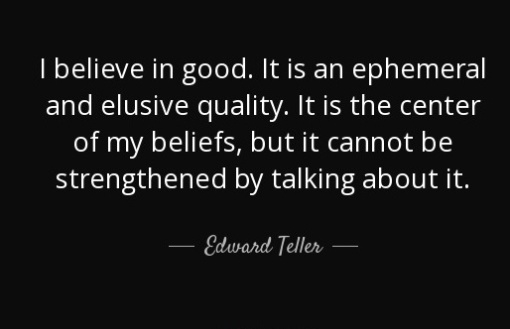 i believe in good_edward teller